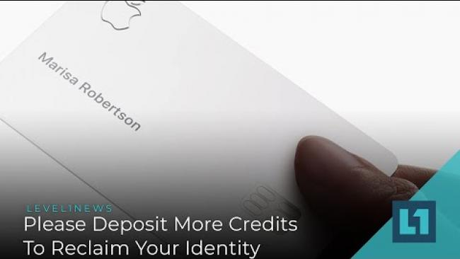 Embedded thumbnail for Level1 News March 10 2021: Please Deposit More Credits To Reclaim Your Identity
