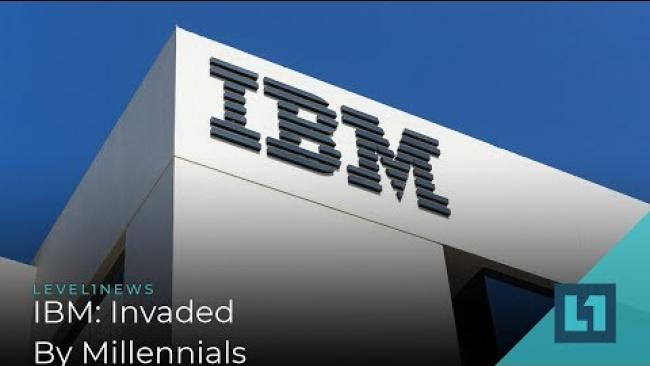 Embedded thumbnail for Level1 News August 7 2019: IBM: Invaded By Millennials