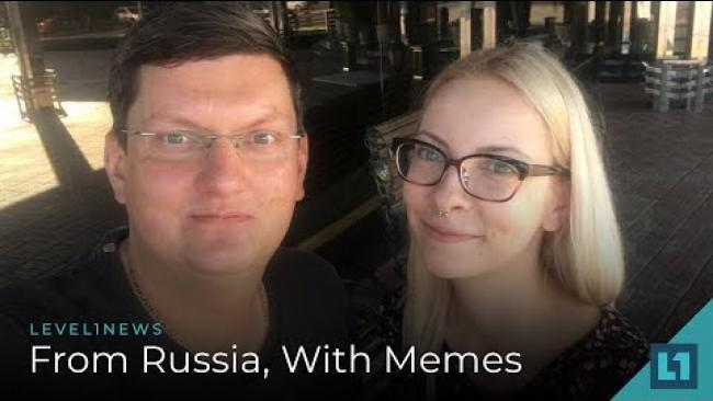 Embedded thumbnail for Level1 News August 31 2018: From Russia, With Memes