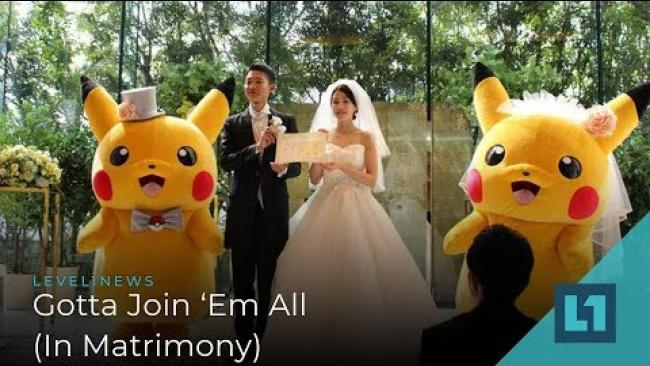 Embedded thumbnail for Level1 News June 7 2019: Gotta Join 'Em All (In Matrimony)