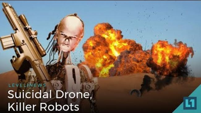 Embedded thumbnail for Level1 News April 13 2018: Suicidal Drone, Killer Robots