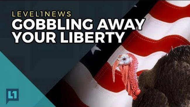 Embedded thumbnail for Level1 News November 21 2017: Gobbling Away Your Liberty