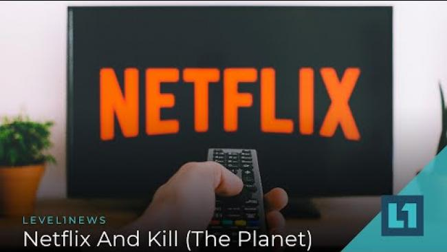 Embedded thumbnail for Level1 News July 26 2019: Netflix and Kill (The Planet)