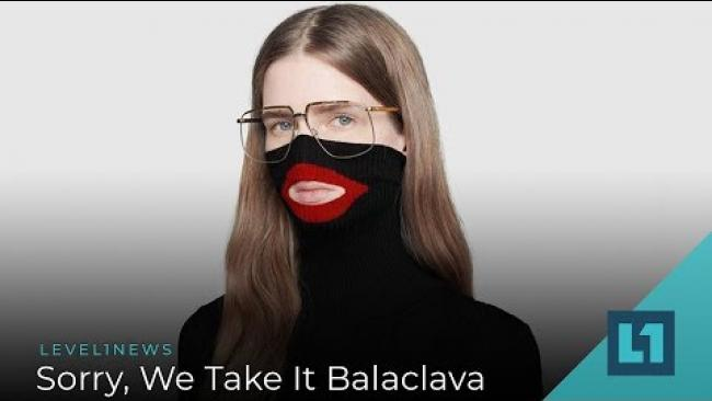 Embedded thumbnail for Level1 News February 12 2019: Sorry, We Take It Balaclava