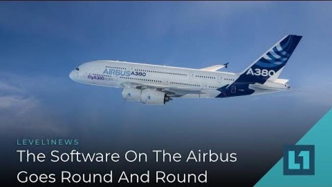 Embedded thumbnail for Level1 News August 2 2019: The Software On The Airbus Goes Round And Round