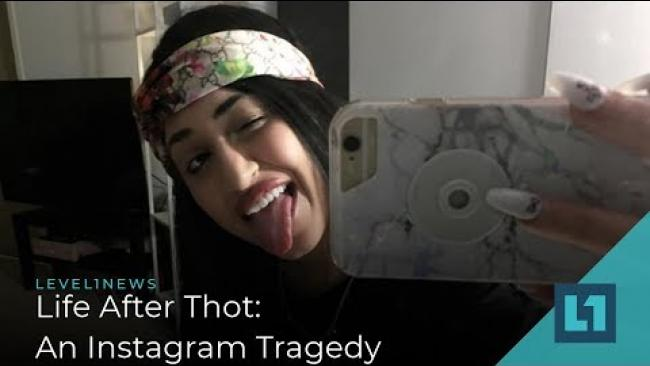 Embedded thumbnail for Level1 News May 14 2019: Life After Thot: An Instagram Tragedy Patron Edition