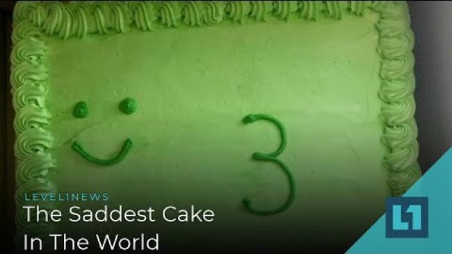 Embedded thumbnail for Level1 News May 31 2019: The Saddest Cake In The World