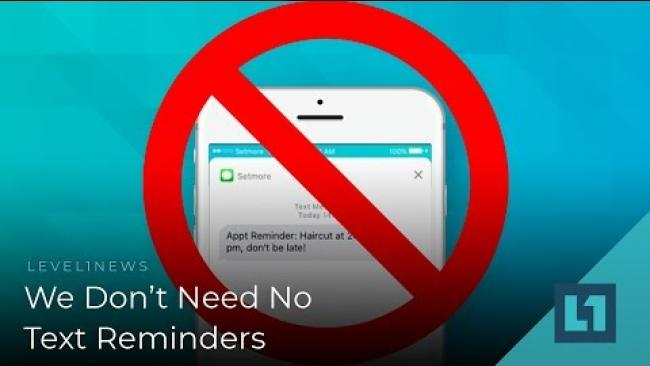 Embedded thumbnail for Level1 News January 23 2019: We Don't Need No Text Reminders