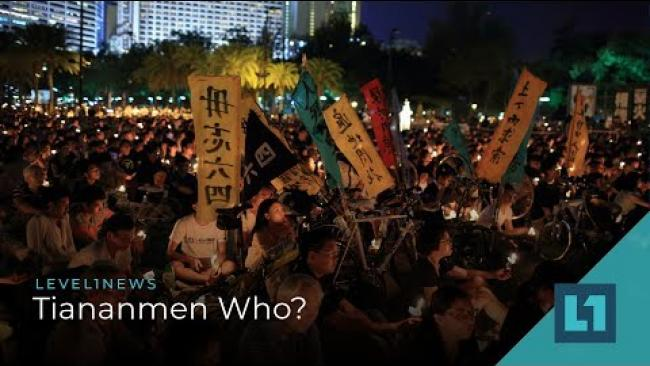 Embedded thumbnail for Level1 News June 12 2019: Tiananmen Who?