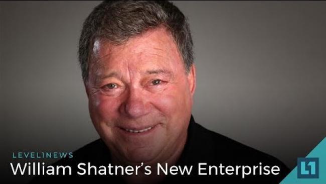 Embedded thumbnail for Level1 News June 22 2018: William Shatner's New Enterprise