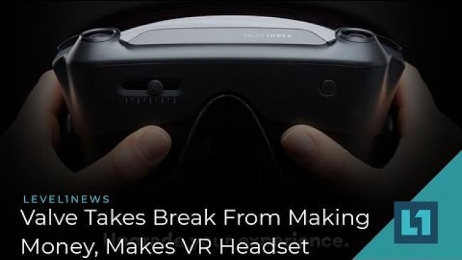 Embedded thumbnail for Level1 News April 3 2019: Valve Takes Break From Making Money To Also Make VR Headset