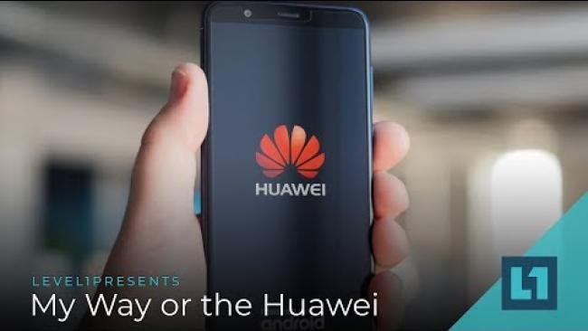 Embedded thumbnail for Level1 News November 27 2018: My Way or the Huawei Patron Edition