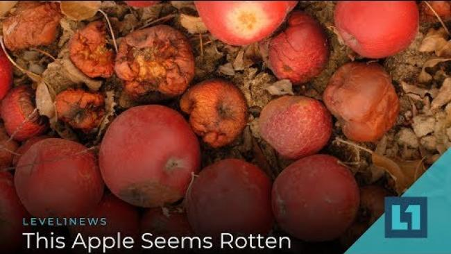 Embedded thumbnail for Level1 News August 6 2019: This Apple Seems Rotten