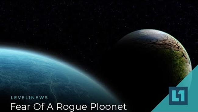 Embedded thumbnail for Level1 News July 19 2019: Fear Of A Rogue Ploonet