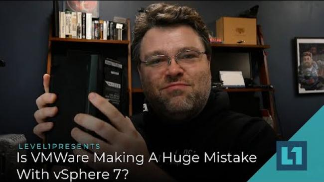 Embedded thumbnail for Is VMWare Making A Huge Mistake With vSphere 7?