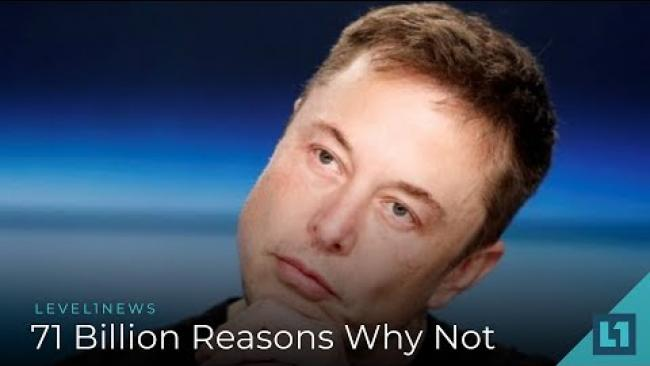 Embedded thumbnail for Level1 News August 15 2018: 71 Billion Reasons Why Not
