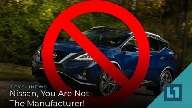 Embedded thumbnail for Level1 News February 24 2021: Nissan, You Are Not The Manufacturer!