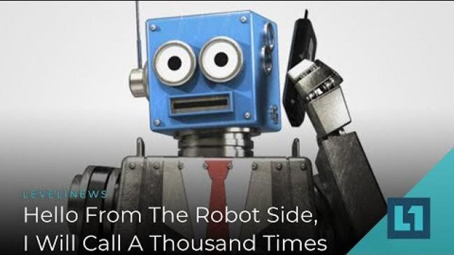Embedded thumbnail for Level1 News February 5 2019: Hello From The Robot Side, I Will Call A Thousand Times